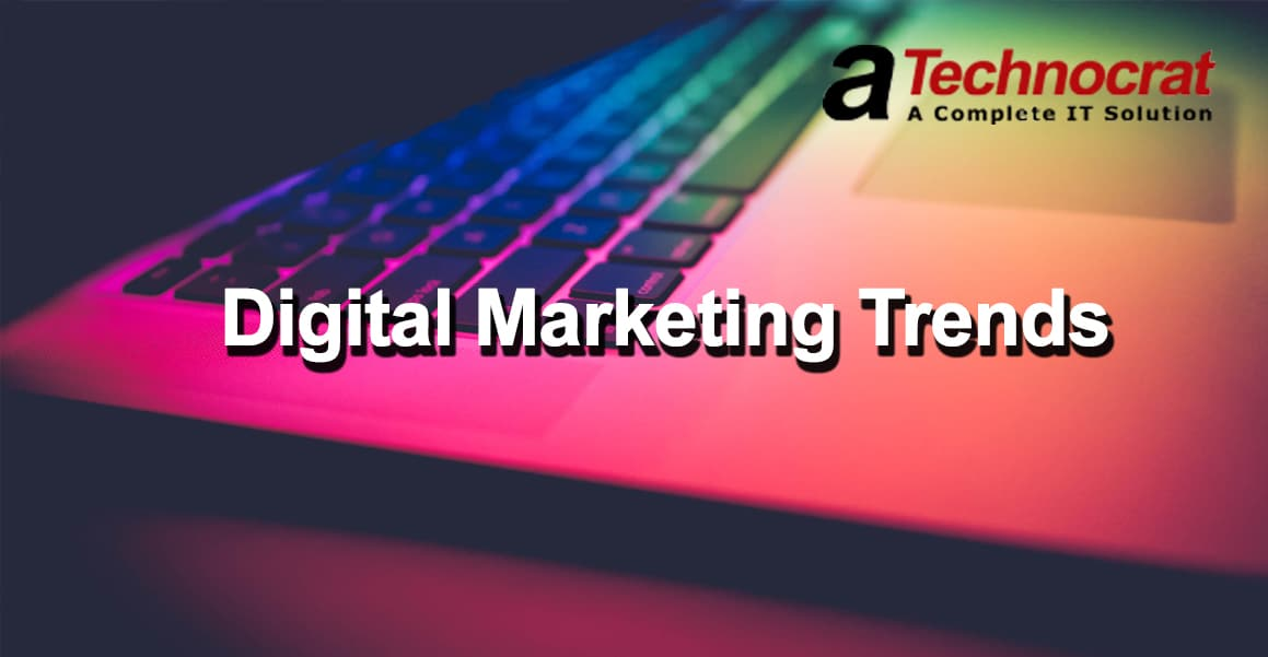 Digital Marketing Trends of  2018